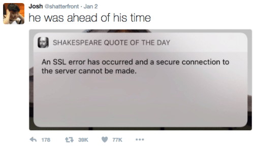 Quote Of The Day: he was ahead of his time  Josh @shatterfront Jan 2  SHAKESPEARE QUOTE OF THE DAY  An SSL error has occurred and a secure connection to  the server cannot be made  17839K 77K