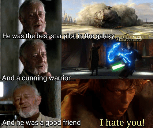 Facebook, Best, and Good: He was the best star pilot in the galaxy  ABOSTING A NEW HOPE  A FACEBOOK GROUP  And a cunning warrior...  I hate you!  And he was a good friend