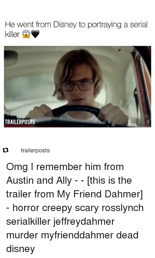 Creepy, Disney, and Memes: He went from Disney to portraying a serial  killer  TRAILERPOSTS  tl trailerposts Omg I remember him from Austin and Ally - - [this is the trailer from My Friend Dahmer] - horror creepy scary rosslynch serialkiller jeffreydahmer murder myfrienddahmer dead disney