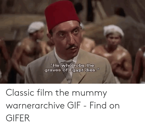 """The Mummy Meme: """"He who robs the  graves of Egypt dies."""" Classic film the mummy warnerarchive GIF - Find on GIFER"""