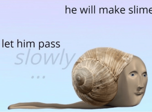 Him, Slime, and Will: he will make slime  let him pass  slowly