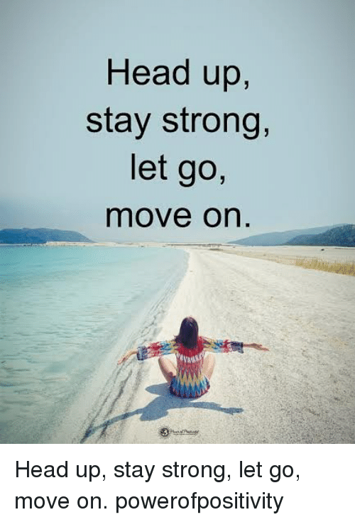 staying strong: Head up,  stay strong,  let go,  move on Head up, stay strong, let go, move on. powerofpositivity