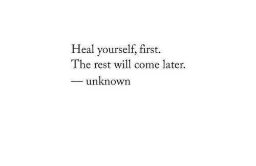 Rest, Unknown, and Will: Heal yourself, first  The rest will come later.  - unknown