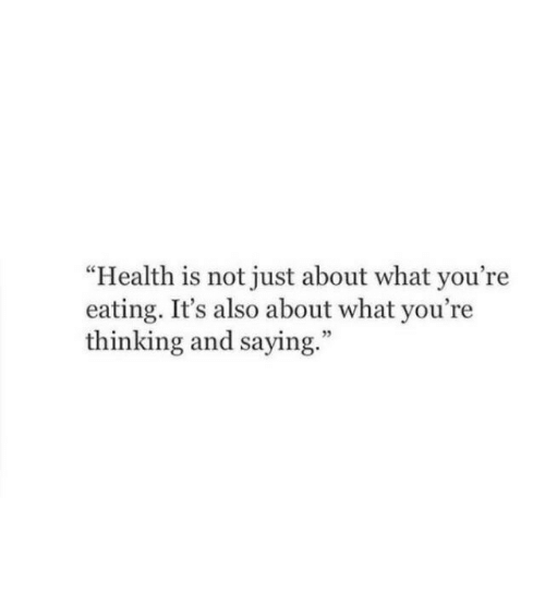 """Health, What, and Thinking: """"Health is not just about what you're  eating. It's also about what you're  thinking and saying.""""  5"""