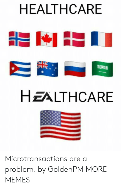 Microtransactions: HEALTHCARE  HZALTHCARE Microtransactions are a problem. by GoldenPM MORE MEMES