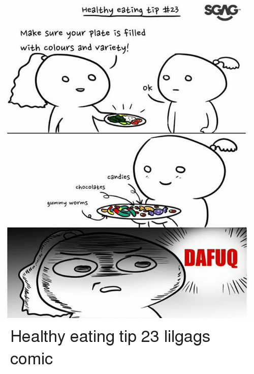 comical: Healthy eating tip 3 SGS  Make sure your Plate is filled  with colours and variety!  ok  candies  chocolates  gummy worms  DAFUQ Healthy eating tip 23 lilgags comic