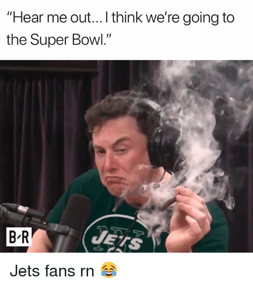 "Super Bowl, Jets, and Bowl: ""Hear me out...I think we're going to  the Super Bowl.""  7ア  B-R  JETS Jets fans rn 😂"