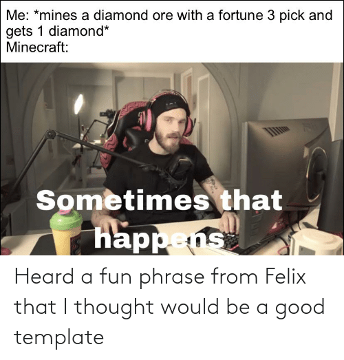 phrase: Heard a fun phrase from Felix that I thought would be a good template