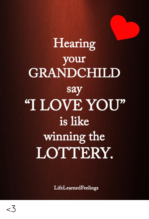 """Lottery, Love, and Memes: Hearing  your  GRANDCHILD  say  """"I LOVE YOU""""  is like  winning the  LOTTERY  LifeLearnedFeelings <3"""