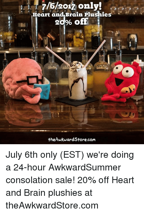 Consolation: Heart and Brain Plushies  20% off  theAwkwardStore.com July 6th only (EST) we're doing a 24-hour AwkwardSummer consolation sale! 20% off Heart and Brain plushies at theAwkwardStore.com