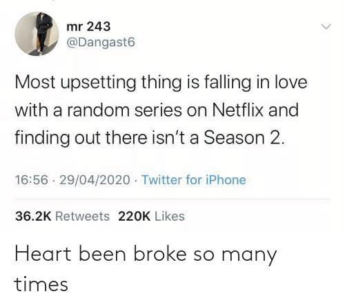 times: Heart been broke so many times