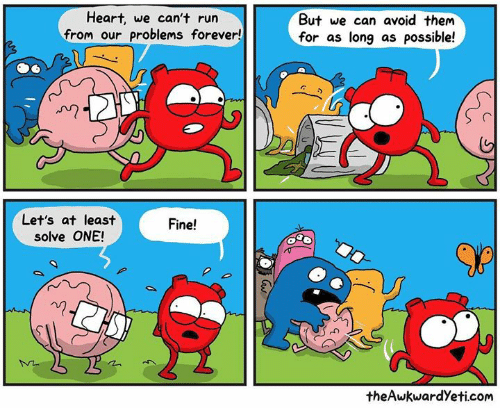 Theawkwardyeti: Heart, we can't run  from our problems forever!  But we can avoid them  for as long as possible!  Let's at least  solve ONE!  Fine!  theAwkwardYeti.com