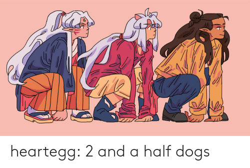 2 And A Half: heartegg:  2 and a half dogs