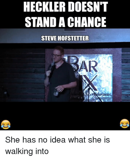 Dank, 🤖, and Idea: HECKLER DOESN'T  STAND A CHANCE  STEVE HOFSTETTER  AR  eruoment,  inaent, She has no idea what she is walking into
