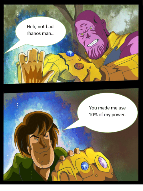 Bad, Power, and Thanos: Heh, not bad  Thanos man...  You made me use  10% of my power.  0