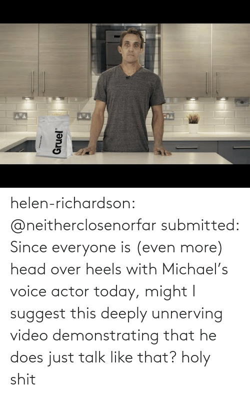 Michael: helen-richardson:  @neitherclosenorfar submitted: Since everyone is (even more) head over heels with Michael's voice actor today, might I suggest this deeply unnerving video demonstrating that he does just talk like that? holy shit