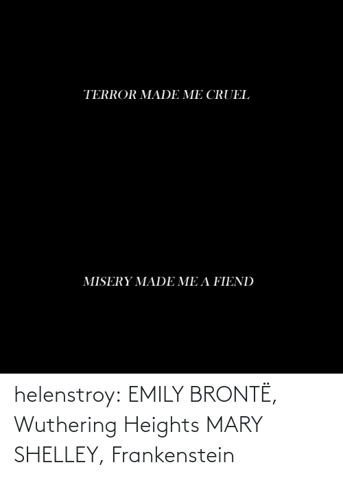 Emily: helenstroy:  EMILY BRONTË, Wuthering Heights MARY SHELLEY, Frankenstein