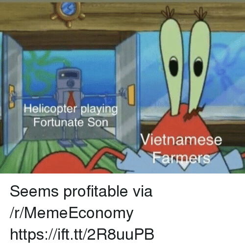 Vietnamese, Via, and Fortunate Son: Helicopter playing  Fortunate Son  Vietnamese  ar Seems profitable via /r/MemeEconomy https://ift.tt/2R8uuPB