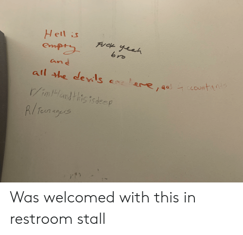 Fuck, Hell, and Im 14 & This Is Deep: Hell is  empry  fuck yeeh  bro  and  all she devils e  &, 4०)  e4a ccountns  r/in Hardthis isdeep  R/Tean ags  A dS Was welcomed with this in restroom stall