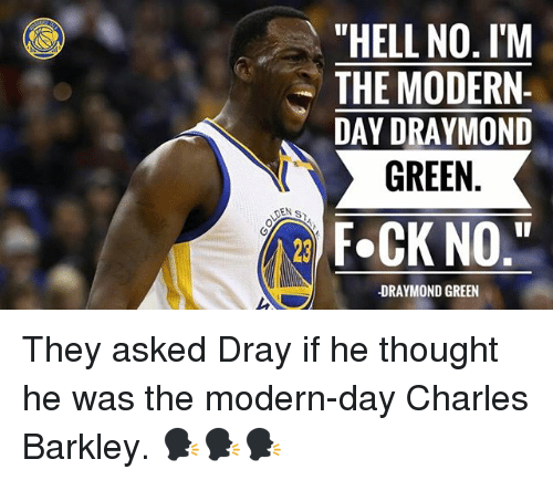 "Basketball, Draymond Green, and Golden State Warriors: ""HELL NO. I'M  THE MODERN-  DAY DRAYMOND  NIT GREEN  DEN s  F.CK NO  DRAYMOND GREEN They asked Dray if he thought he was the modern-day Charles Barkley. 🗣🗣🗣"