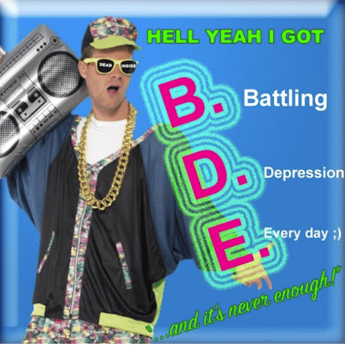Yeah, Depression, and Hell: HELL YEAH I GOT  Battling  Depression  Every day )