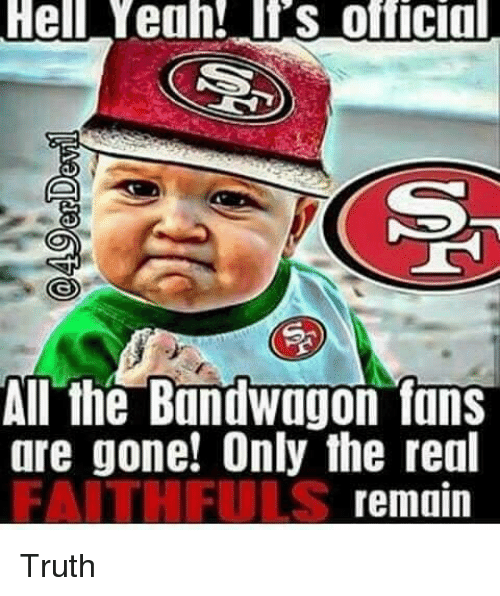 Bandwagoner: Hell Yeah! S official  All the bandwagon fans  are gone! Only the real  remain Truth