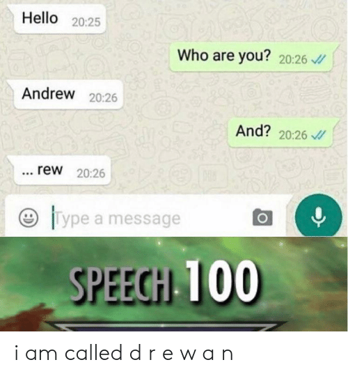 rew: Hello 20:25  Who are you? 20:26  Andrew 20:26  And? 20:26  rew 20:26  96  Type a message  SPEECH 100 i am called d r e w a n