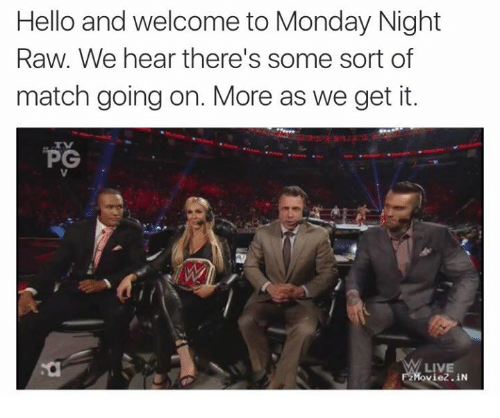 We get it, you vape: Hello and welcome to Monday Night  Raw. We hear there's some sort of  match going on. More as we get it.  PG  LIVE  oviez. iN