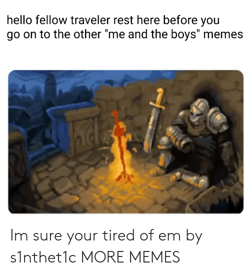 """Dank, Hello, and Memes: hello fellow traveler rest here before you  go on to the other """"me and the boys"""" memes Im sure your tired of em by s1nthet1c MORE MEMES"""