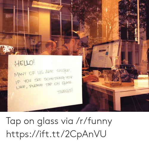 Pease: HELLO!  MANY OF US ADE SNUE  Like, PEASE TAP ON GİLASS.  THANKS Tap on glass via /r/funny https://ift.tt/2CpAnVU