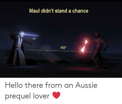 lover: Hello there from an Aussie prequel lover ❤️