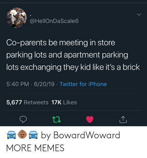 parking: @HellOnDaScale6  Co-parents be meeting in store  parking lots and apartment parking  lots exchanging they kid like it's a brick  5:40 PM 6/20/19 Twitter for iPhone  5,677 Retweets 17K Likes 🚘👶🏾🚘 by BowardWoward MORE MEMES