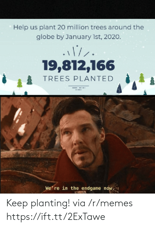 endgame: Help us plant 20 million trees around the  globe by January 1st, 2020.  19,812,166  TREES PLANTED  We' re in the endgame now. Keep planting! via /r/memes https://ift.tt/2ExTawe