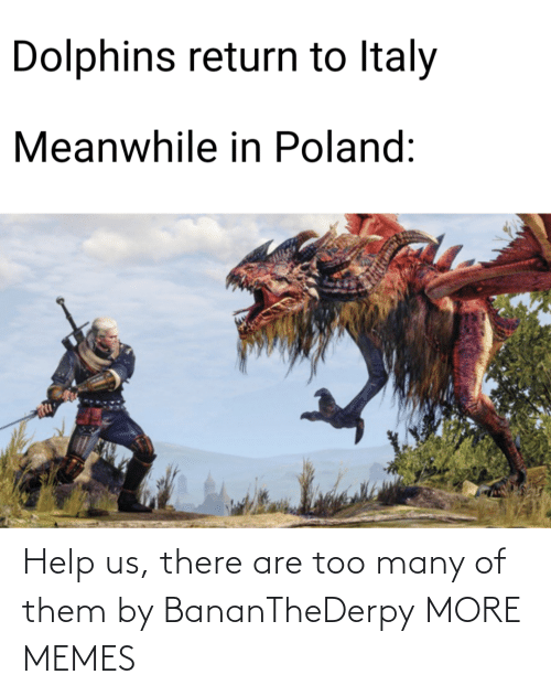 too many: Help us, there are too many of them by BananTheDerpy MORE MEMES