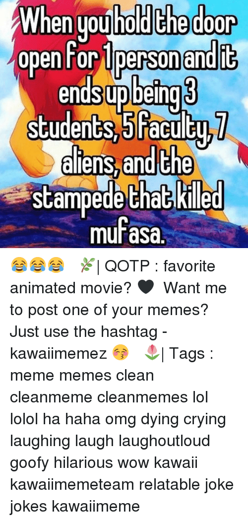 Memes Clean: hen uoulnoldEne door  en uoulholdChed00  open For Denson andic  endSupbeing  students 5faculEU  studenGS3IiaCulC  aliens and Che  scampedeChaG Kille  murasa.  aa  5a  US  he 😂😂😂 ✿ 🌿| QOTP : favorite animated movie? 🖤 ✿ Want me to post one of your memes? Just use the hashtag -kawaiimemez 😚 ✿ 🌷| Tags : meme memes clean cleanmeme cleanmemes lol lolol ha haha omg dying crying laughing laugh laughoutloud goofy hilarious wow kawaii kawaiimemeteam relatable joke jokes kawaiimeme