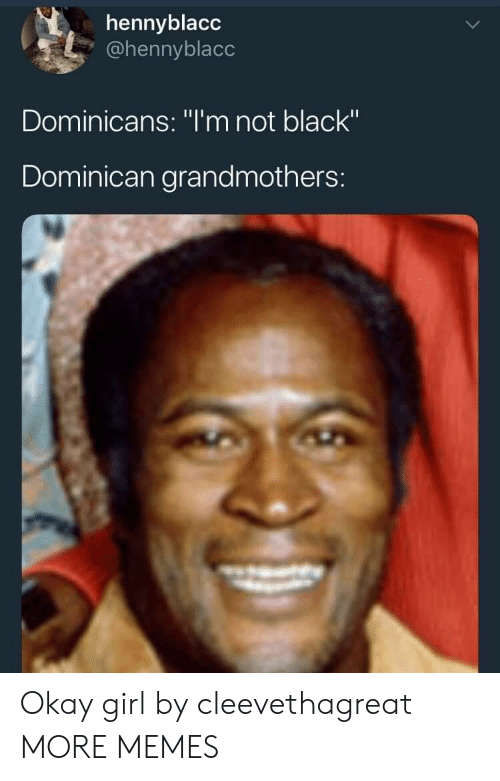 """Dominican: hennyblacc  @hennyblacc  Dominicans: """"I'm not black""""  Dominican grandmothers: Okay girl by cleevethagreat MORE MEMES"""