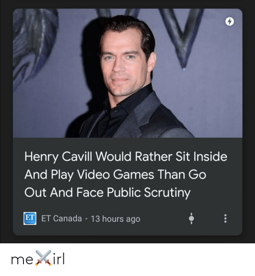 Video: Henry Cavill Would Rather Sit Inside  And Play Video Games Than Go  Out And Face Public Scrutiny  ET ET Canada • 13 hours ago  CANADA me⚔️irl
