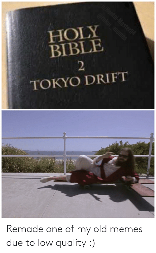 Hentai, Memes, and Reddit: /Hentai-Master04  @rukui memes  HOLY  BIBLE  TOKYO DRIFT Remade one of my old memes due to low quality :)