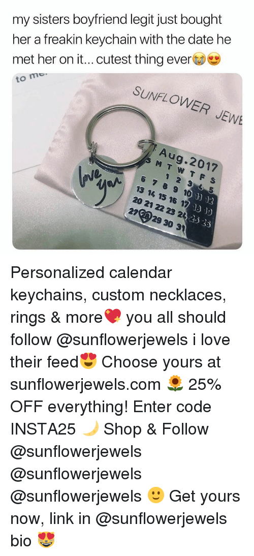 necklaces: her a freakin keychain with the date he  met her on it...cutest thing ever  to mo  my sisters boyfriend legit just bought  SUNFLOWER JEW  Aug.2017  6 789 10  13 14 15 16 17  20 21 22 23 22  2729 30 31  o)"