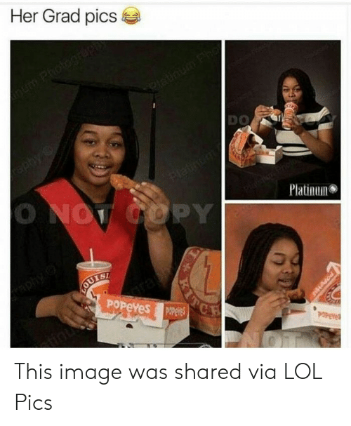 Lol, Pop, and Popeyes: Her Grad pics  num Photograpn  latinum Fho  aphy  DO  Platinuo  O NOT COPY  Platinum  phyo  VOUTSH  POPEYES Oees  POPeve  POP  PHS This image was shared via LOL Pics