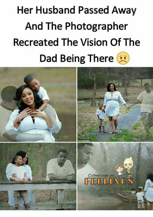 the vision: Her Husband Passed Away  And The Photographer  Recreated The Vision Of The  Dad Being There  O/Feelings.ws  FEELONGS