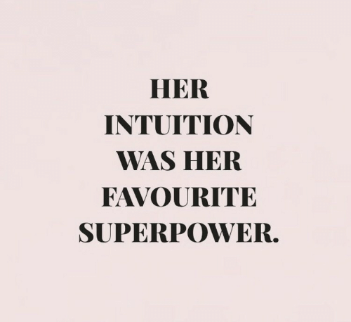 Intuition, Superpower, and Her: HER  INTUITION  WAS HER  FAVOURITE  SUPERPOWER.