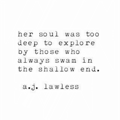 Her, Deep, and Lawless: her soul was toO  deep to explore  by those who  always swam in  the shallow end  a.j. lawless
