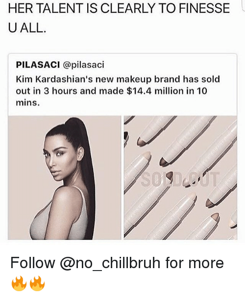 kim kardashians: HER TALENT IS CLEARLY TO FINESSE  U ALL.  PILASACI @pilasaci  Kim Kardashian's new makeup brand has sold  out in 3 hours and made $14.4 million in 10  mins Follow @no_chillbruh for more 🔥🔥