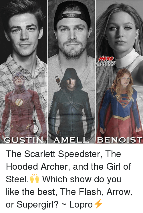 scarlette: HERD The Scarlett Speedster, The Hooded Archer, and the Girl of Steel.🙌 Which show do you like the best, The Flash, Arrow, or Supergirl? ~ Lopro⚡️