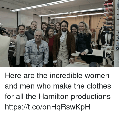 The Incredible: Here are the incredible women and men who make the clothes for all the Hamilton productions https://t.co/onHqRswKpH