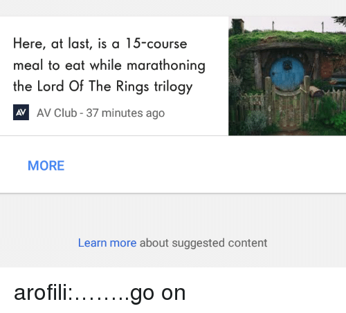 The Lord of the Rings: Here, at last, is a 15-course  meal to eat while marathoning  the Lord Of The Rings trilogy  AV Club - 37 minutes ago  AV  MORE  Learn more about suggested content arofili:……..go on