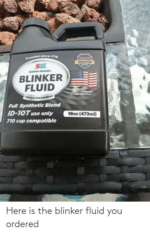 Here Is: Here is the blinker fluid you ordered