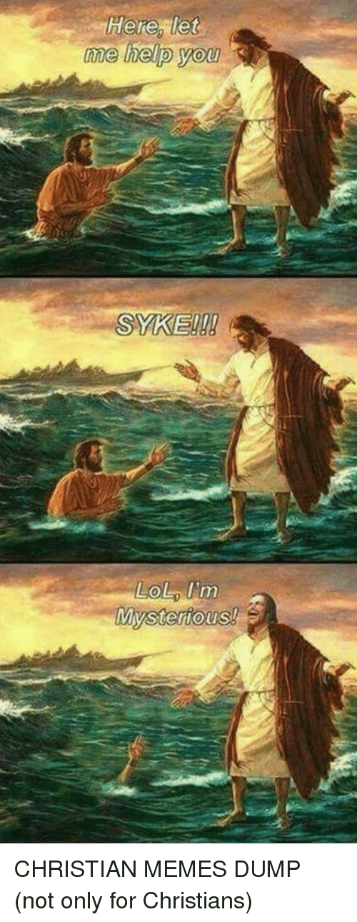 Lol, Memes, and Christian Memes: Here, let  OU  LOL m CHRISTIAN MEMES DUMP (not only for Christians)