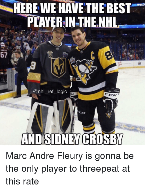 Logic, Memes, and National Hockey League (NHL): HERE WE HAVE THE BEST  PLAYER IN THE.NHL  WELc  BAKELE  @nhl_ref_logic  CM  AND SIDNEY CROSBY Marc Andre Fleury is gonna be the only player to threepeat at this rate